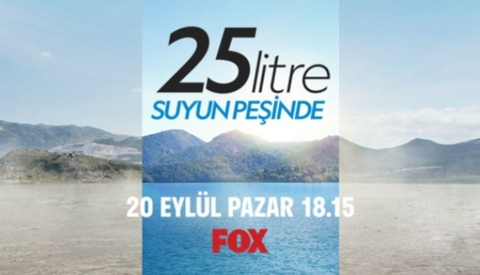 """""""25 Litre: Suyun Peşinde"""" FOX İzleyicileriyle Buluşuyor"""