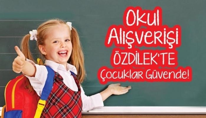 Okul Alışverişi Özdilek'te Çocuklar Güvende !